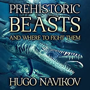 Prehistoric Beasts and Where to Fight Them Audiobook