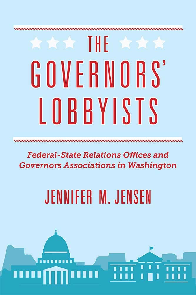 The Governors' Lobbyists: Federal-State Relations Offices and Governors Associations in Washington pdf epub
