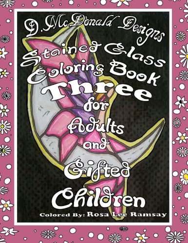Stained Glass Coloring Book Three For Adults and Gifted Children by Ms Deborah L McDonald