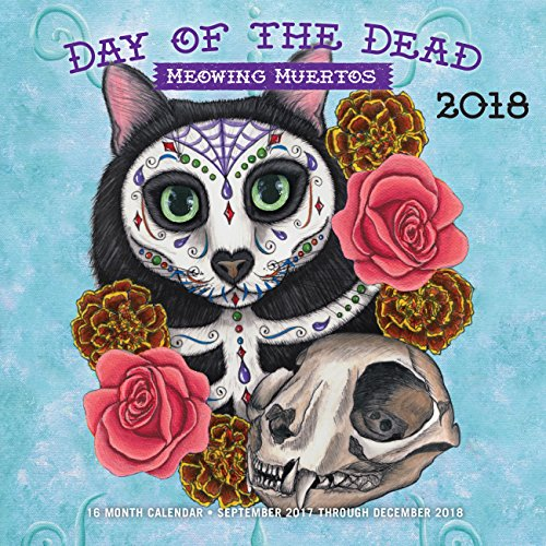 Day of the Dead: Meowing Muertos 2018: 16 Month Calendar Includes September 2017 Through December 2018 -