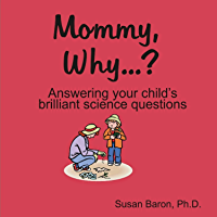 Mommy Why... : Answering Your Child's Brilliant Science Questions (English Edition)