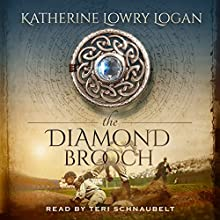 The Diamond Brooch: The Celtic Brooch, Book 7 Audiobook by Katherine Lowry Logan Narrated by Teri Schnaubelt