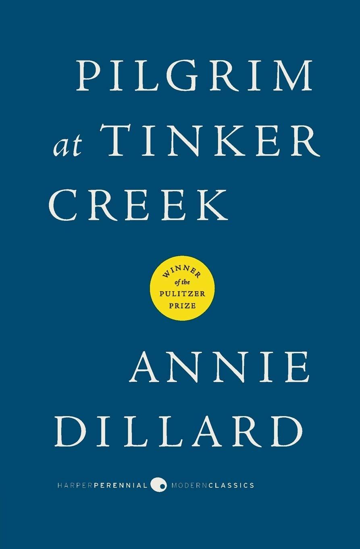 Pilgrim at Tinker Creek (Harper Perennial Modern Classics): Dillard, Annie:  9780061233326: Amazon.com: Books