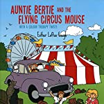 Auntie Bertie and the Flying Circus Mouse: With a Colour Therapy Twist! | Esther Loftus Gough