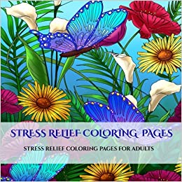 Amazon Stress Relief Coloring Pages An Adult Book With For Mandalas Flowers And Butterflies
