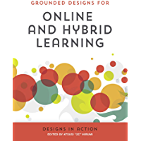 Grounded Designs for Online and Hybrid Learning: Designs in Action (English Edition)
