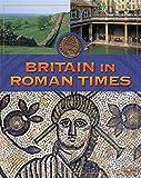 Britain In Roman Times (Life In Britain)
