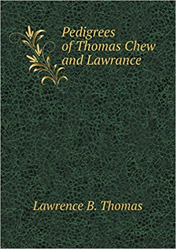 Pedigrees of Thomas Chew and Lawrance