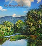 img - for Oh, Shenandoah: Paintings of the Historic Valley and River book / textbook / text book