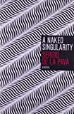 A Naked Singularity, Sergio De La Pava, 0226141799