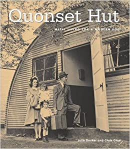 Quonset Hut: Metal Living For The Modern Age: Chris Chiel, Julie ...