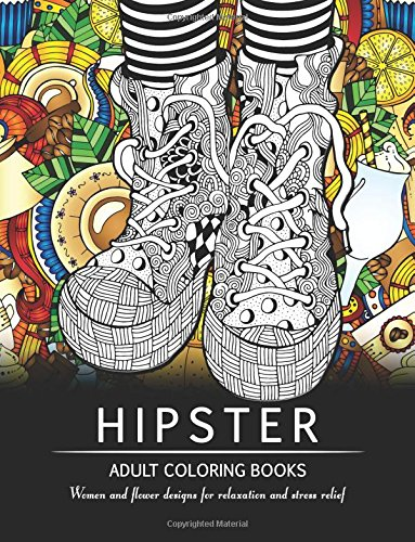 Hipster Adult Coloring Book  Women And Flower Designs For Relaxation And Stress Relief