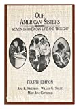 Our American Sisters : Women in American Life and Thought, , 0669110205