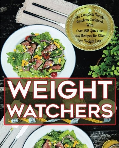 Weight Watchers: The complete weight watchers smart points cookbook with 4 weeks meal plan plus over 200 recipes design to help you lose weight fast!