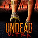 Undead Ultra Audiobook by Camille Picott Narrated by Gwendolyn Druyor