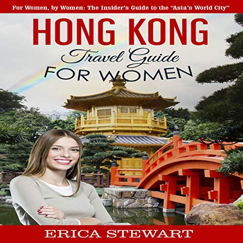 "Hong Kong: Travel Guide for Women: For Women, by Women: The Insider's Guide to the ""Asia's World City"""