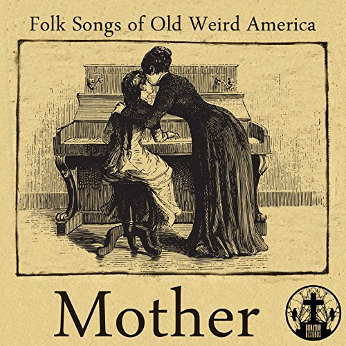 Folk Songs of Old Weird Americ...