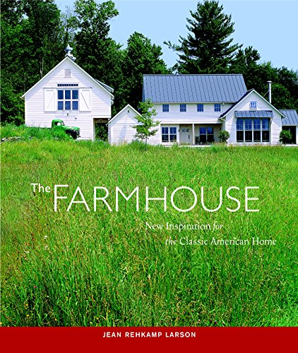 The Farmhouse: New Inspiration for the Classic American Home (Classic American Designs)