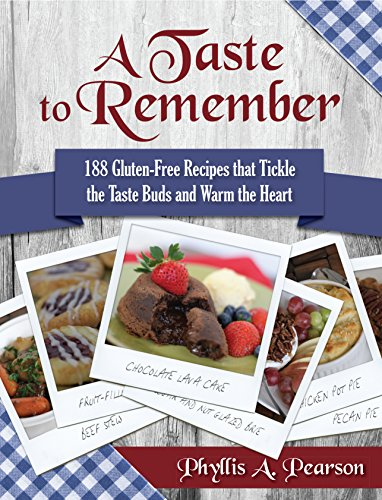 A Taste to Remember: 188 Gluten-Free Recipes that Tickle the Taste Buds and Warm the Heart by Phyllis Pearson