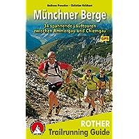 Trailrunning Guide Münchner Berge: 34 spannende Lauftouren zwischen Ammergau und Chiemgau. Mit GPS-Daten