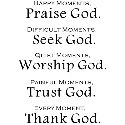 Happy Moments, Praise God. Difficult Moments, Seek God. Quiet Moments, Worship God. Painful Moments, Trust God Mottoes Murals, Biblical Wall Decals Wall Art Sayings Sticker for Home Décor (Praise): Baby
