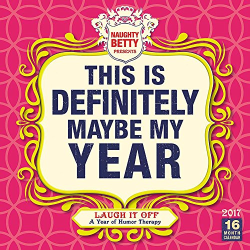Naughty Betty Presents Laugh it Off A Year of Humor Therapy 2017 Wall Calendar