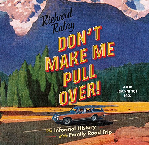 Don't Make Me Pull Over!: An Informal History of the Family Road Trip