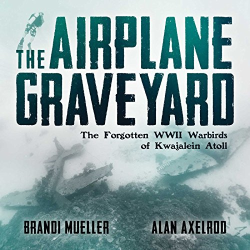 Pdf Photography The Airplane Graveyard: The Forgotten WWII Warbirds of Kwajalein Atoll