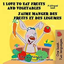 I Love to Eat Fruits and Vegetables -J'aime manger des fruits et des legumes (English French Bilingual Collection) (French Edition)
