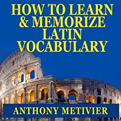 How to Learn and Memorize Latin Vocabulary