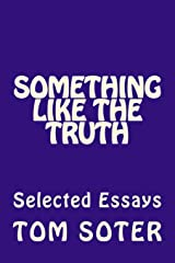 Something Like the Truth: Selected Essays Paperback