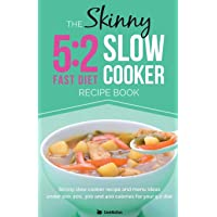 The Skinny 5: 2 Slow Cooker Recipe Book: Skinny Slow Cooker Recipe and Menu Ideas Under 100, 200, 300 and 400 Calories