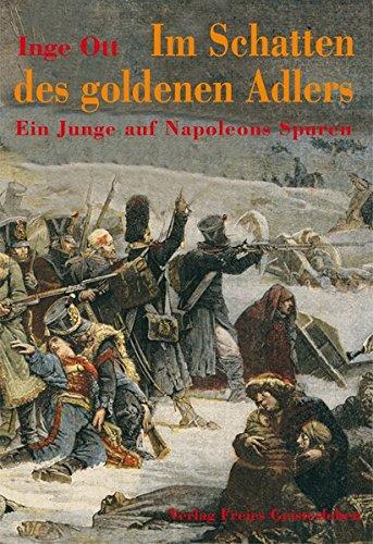 Im Schatten des goldenen Adlers: Ein Junge auf Napoleons Spuren