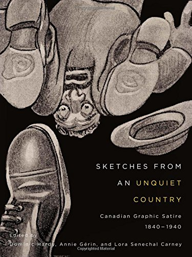Sketches from an Unquiet Country: Canadian Graphic Satire, 1840-1940 (McGill-Queen's/Beaverbrook Canadian Foundation Studies in Art History)