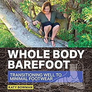 Whole Body Barefoot: Transitioning Well to Minimal Footwear Hörbuch