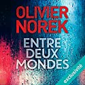 Entre deux mondes Audiobook by Olivier Norek Narrated by François Montagut
