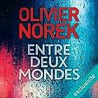 Entre deux mondes   Livre audio Auteur(s) : Olivier Norek Narrateur(s) : François Montagut