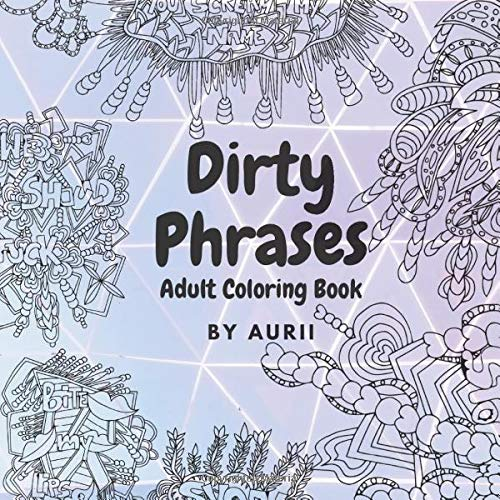 Amazon.com: Dirty Phrases Adult Coloring Book: Book Of Filthy, Naughty,  Sexual Words And Phrases (9798637126736): Spytek, Aurii: Books