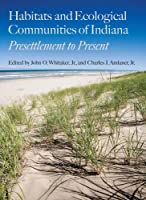 Habitats and Ecological Communities of Indiana: Presettlement to Present (Indiana Natural Science)