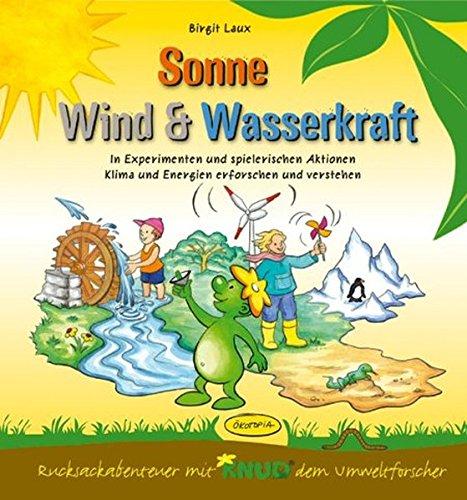Sonne, Wind & Wasserkraft (Aktionsbuch): In Experimenten und spielerischen Aktionen Klima und Energien erforschen und verstehen (Rucksackabenteuer mit Knud dem Umweltforscher)