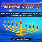What Am I?: Riddles and Brain Teasers for Kids, Hanukkah Edition | C Langkamp