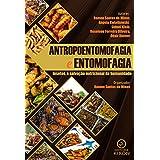 Antropoentomofagia e entomofagia: insetos, a salvação nutricional da humanidade (Portuguese Edition)