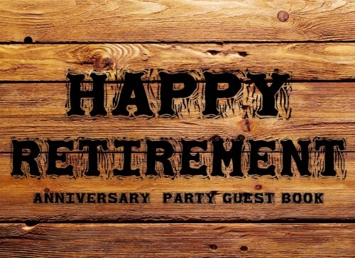 Happy Retirement  Anniversary Party Guest Book: Happy Retirement  Anniversary Party Guest Book.Two Sections Layout To Use As You Wish For Names & ... Or Advice, Wishes, Comments Or Predictions.