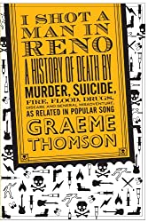 I Shot a Man in Reno: A History of Death by Murder, Suicide, Fire, Flood, Drugs, Disease and General Misadventure, as Related in Popular Song