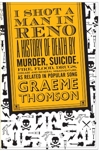I Shot a Man in Reno: A History of Death by Murder, Suicide, Fire, Flood, Drugs, Disease and General Misadventure, as Re