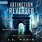 Extinction Reversed: Robot Geneticists, Book 1 Hörbuch von J. S. Morin Gesprochen von: Paul Michael Garcia