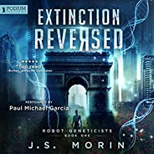 Extinction Reversed: Robot Geneticists, Book 1 Audiobook by J. S. Morin Narrated by Paul Michael Garcia