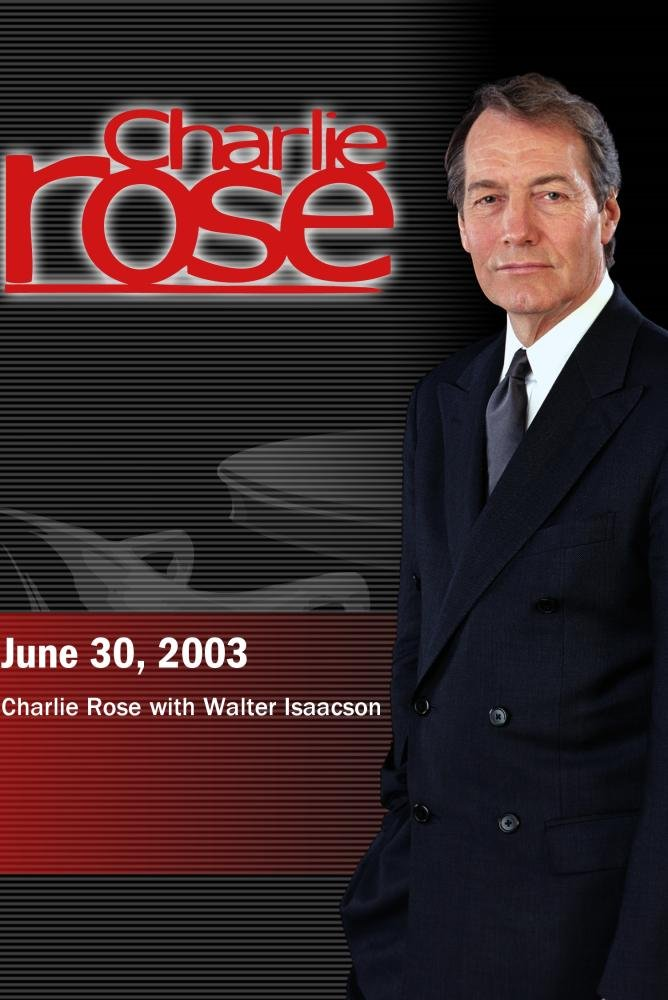 Charlie Rose with Walter Isaacson (June 30, 2003)