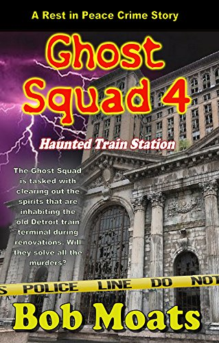 Ghost Squad 4 - Haunted Train Station (A Rest in Peace Crime Story)