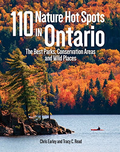 110 Nature Hot Spots in Ontario: The Best Parks, Conservation Areas and Wild Places (Best Parks In Ontario)